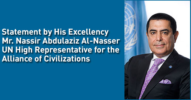 "Statement by His Excellency Mr. Nassir Abdulaziz Al-Nasser High Representative for the UN Alliance of Civilizations At the High Level Meeting on  ""Strengthening International Cooperation in Preventing Terrorism"" Delivered by Ambassador Tariq Al-Ansari Chief of Cabinet to the High Representative"